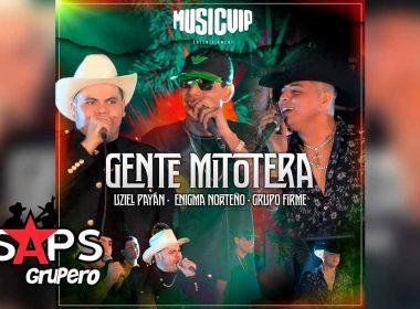 Letra Gente Mitotera - Uziel Payan,Enigma Norteño & Grupo Firme