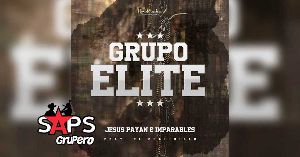 Letra Grupo Elite – Jesus Payan E Imparables ft El Chalinillo