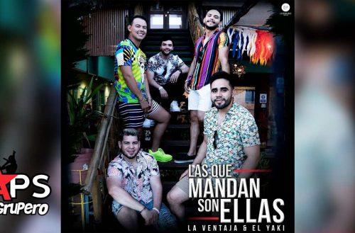 Letra Las Que Mandan Son Ellas – La Ventaja ft Luis Alfonso Partida El Yaki