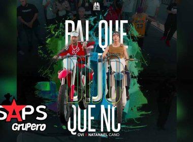 Letra Pal Que Dijo Que No - Ovi & Natanael Cano en SAPS Grupero