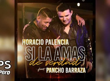 Letra Si La Amas De Verdad – Horacio Palencia ft Pancho Barraza