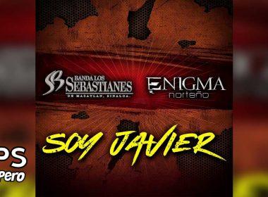 Letra Soy Javier – Banda Los Sebastianes ft Enigma Norteño