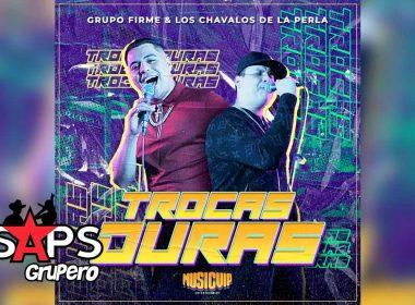 Letra Trocas Duras - Grupo Firme & Los Chavalos De La Perla