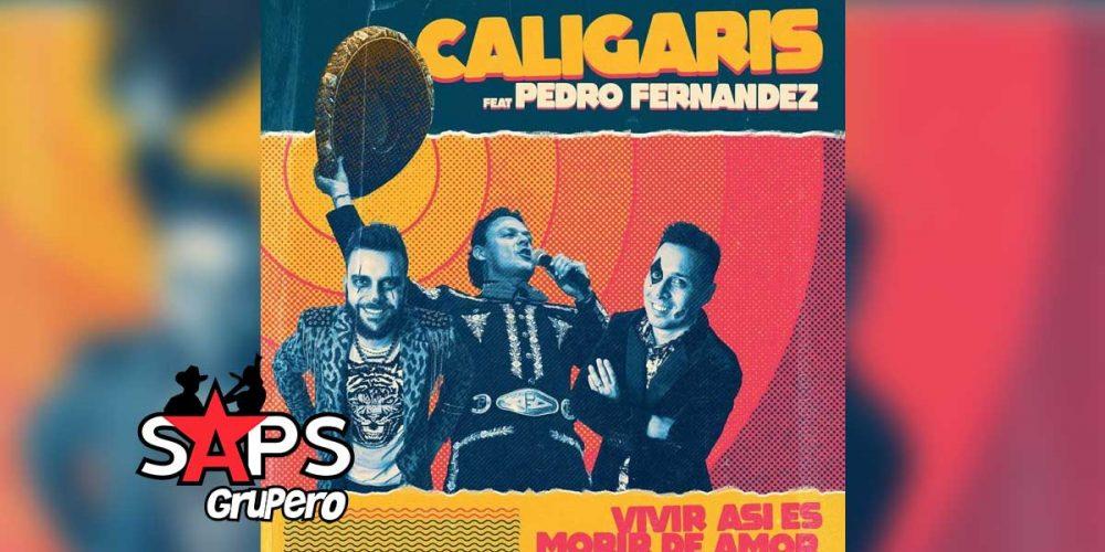 Letra Vivir Así Es Morir de Amor – Los Caligaris ft Pedro Fernández