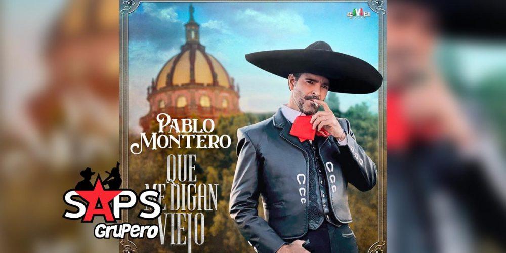 Letra Que Me Digan Viejo, Pablo Montero