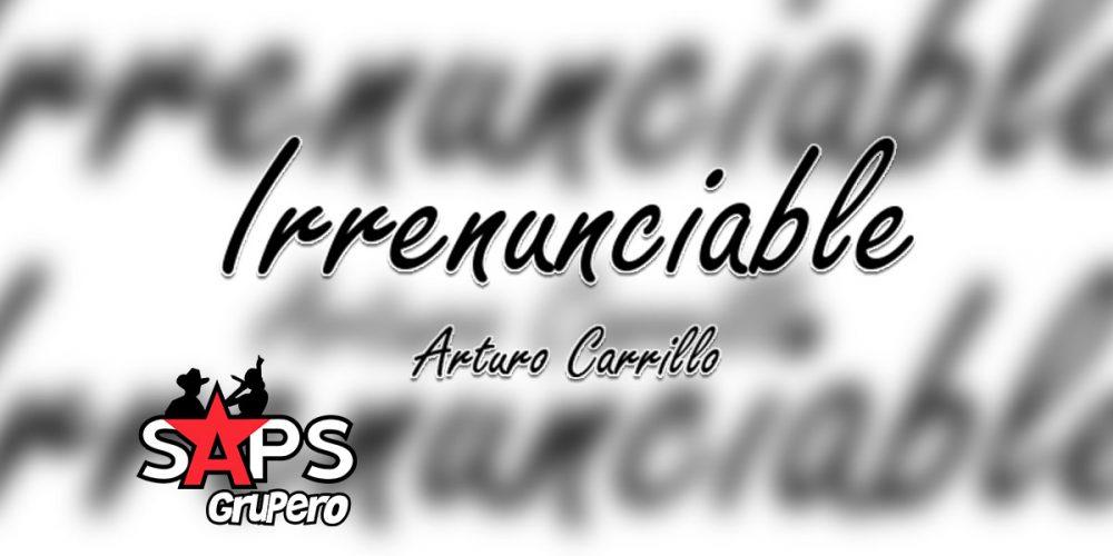 Letra Irrenunciable, Arturo Carrillo