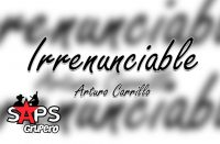 Letra Irrenunciable, Arturo Carrillo