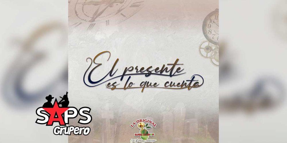 Letra El Presente Es Lo Que Cuenta – La Original Banda El Limón