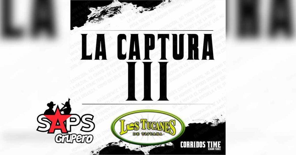 Letra La Captura lll – Los Tucanes De Tijuana