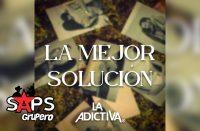 Letra La Mejor Solución – La Adictiva