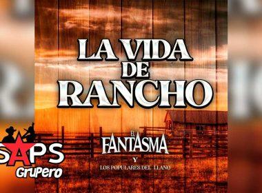 Letra La Vida De Rancho – El Fantasma ft Banda Los Populares Del Llano