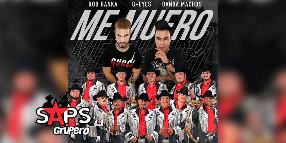 Letra Me Muero – Rob Hanka & G Eyes ft Banda Machos, Urbanda