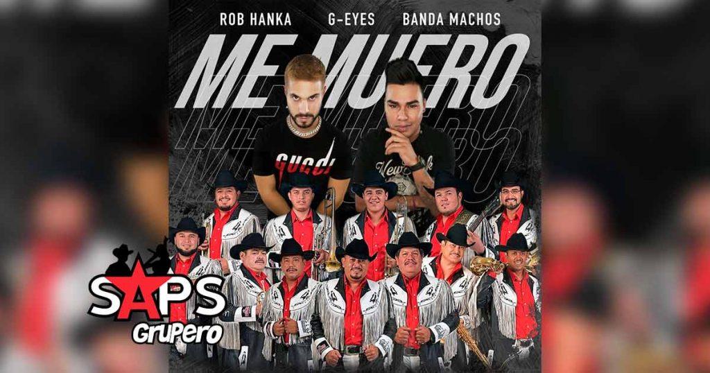 Letra Me Muero – Rob Hanka & G Eyes ft Banda Machos
