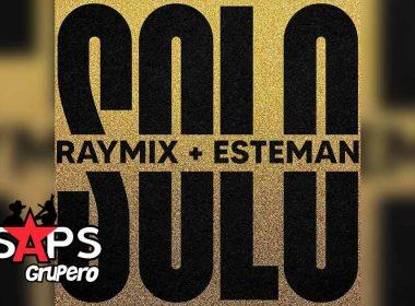 Letra Solo – Raymix ft Esteman