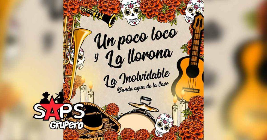 Letra Un Poco Loco Y La Llorona – La Inolvidable Banda Agua De La Llave