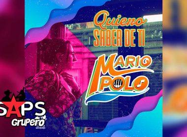 Letra Quiero Saber De Ti, Mario Polo