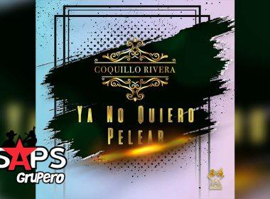 Letra Ya No Quiero Pelear, Coquillo Rivera