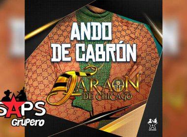 Letra Ando De Cabrón – Faraón De Chicago