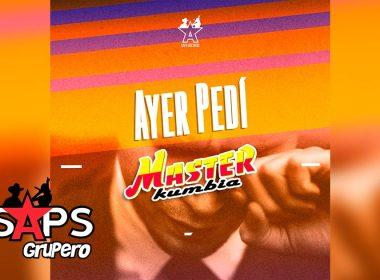 Letra Ayer Pedí – Master Kumbia