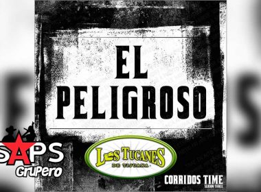 Letra El Peligroso – Los Tucanes De Tijuana