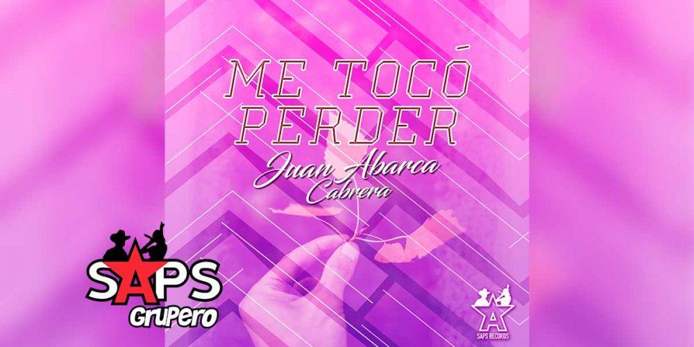 Letra Me Toco Perder - Juan Abarca Cabrera