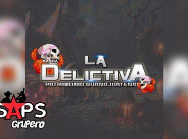 Letra Popurrí Norteño – Banda La Delictiva Patrimonio Guanajuatense