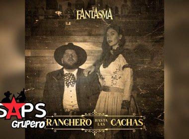 Letra Ranchero Hasta Las Cachas – El Fantasma