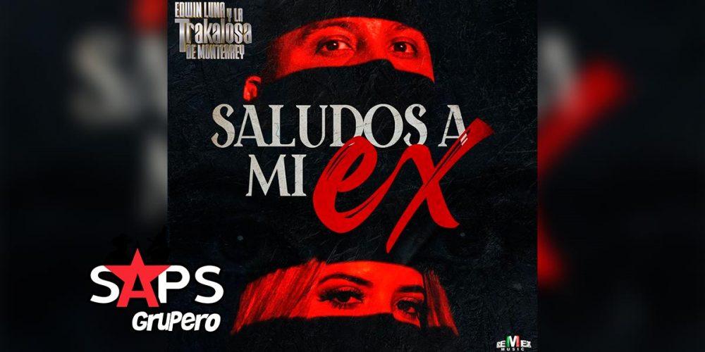 Letra Saludos A Mi Ex – Edwin Luna Y La Trakalosa De Monterrey