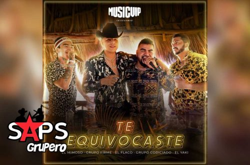 Letra Te Equivocaste - El Mimoso Luis Antonio López, Grupo Firme, El Flaco, Grupo Codiciado, El Yaki