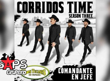 Los Tucanes de Tijuana, Corridos Time Season Comandante En Jefe