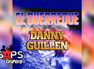 Letra El Querreque – Danny Guillén