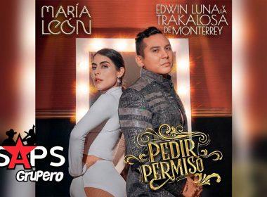 Letra Pedir Permiso – María León ft Edwin Luna Y La Trakalosa De Monterrey