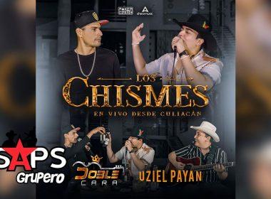 Letra Los Chismes – Doble Cara & Uziel Payan