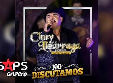 Letra No Discutamos – Chuy Lizárraga Y Su Banda Tierra Sinaloense