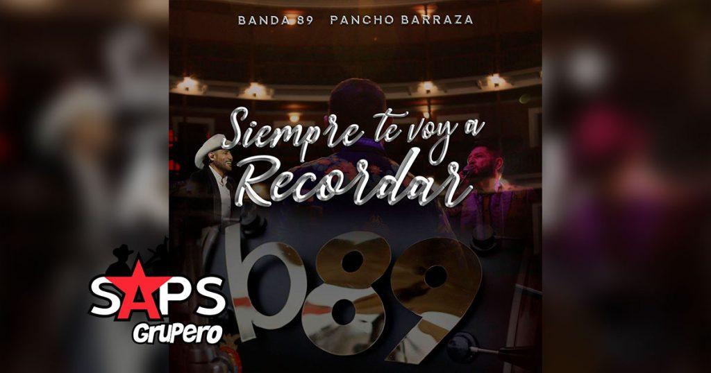 Letra Siempre Te Voy A Recordar – Banda 89 ft Pancho Barraza