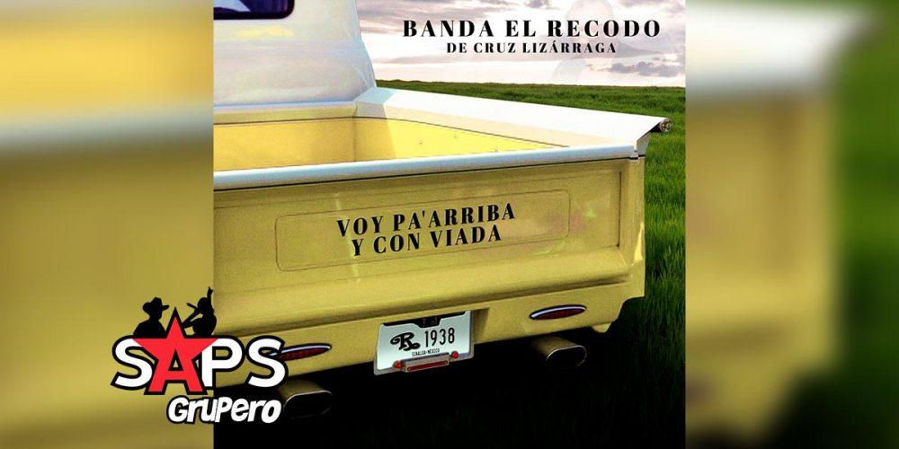 Letra Voy Pa' Arriba Y Con Viada – Banda El Recodo