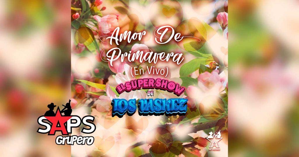 Letra Amor De Primavera – El Super Show De Los Vaskez