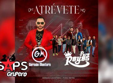 Letra Atrévete – Puro Reyes Y German Montero