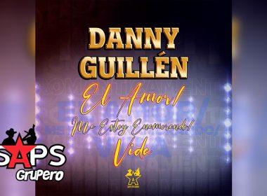Letra El Amor / Me Estoy Enamorando / Vida – Danny Guillén