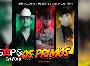 Letra Los Primos – Tomas Ballardo x Carin León x Panchito Arredondo