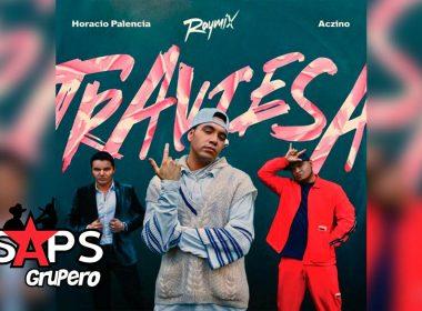 Letra Traviesa – Raymix x Horacio Palencia x Aczino