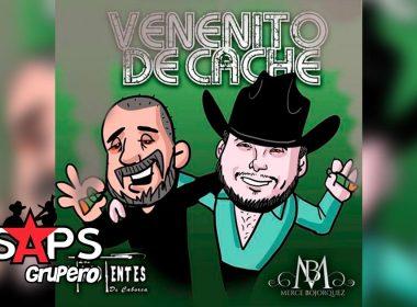 Letra Venenito De Cache – Merce Bojorquez ft Los Pikadientes De Caborca