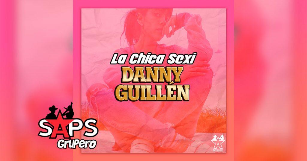 Letra Chica Sexi – Danny Guillén