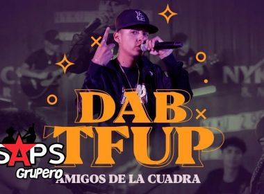 Letra Dab Tfup – Amigos De La Cuadra