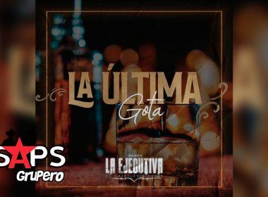 Letra La Ultima Gota – Banda La Ejecutiva De Mazatlán Sinaloa