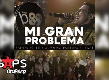 Letra Mi Gran Problema – Banda 89 FT Luis Alfonso Partida El Yaki