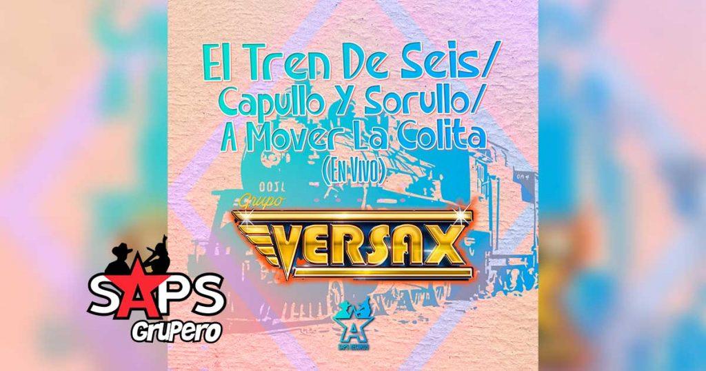 Letra Tren De Seis/Capullo y Soruyo/A Mover La Colita (En Vivo) – Grupo Versax
