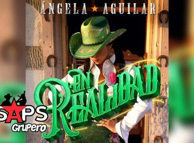 Letra En Realidad – Ángela Aguilar