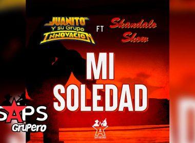 Letra Mi Soledad - Juanito y Su Grupo Innovación Feat. Skandalo Show