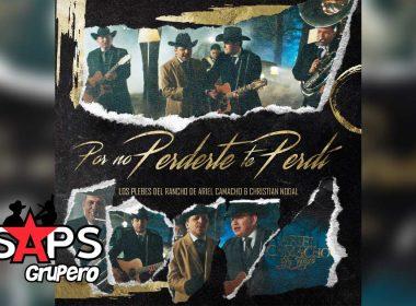 Letra Por No Perderte Te Perdí – Los Plebes Del Rancho De Ariel Camacho Ft Christian Nodal